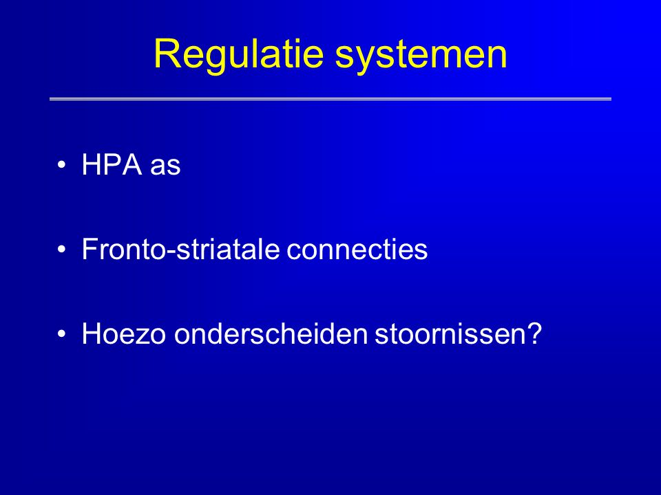 Regulatie systemen HPA as Fronto-striatale connecties