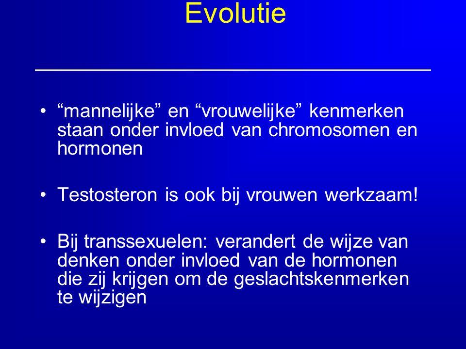 Evolutie mannelijke en vrouwelijke kenmerken staan onder invloed van chromosomen en hormonen. Testosteron is ook bij vrouwen werkzaam!
