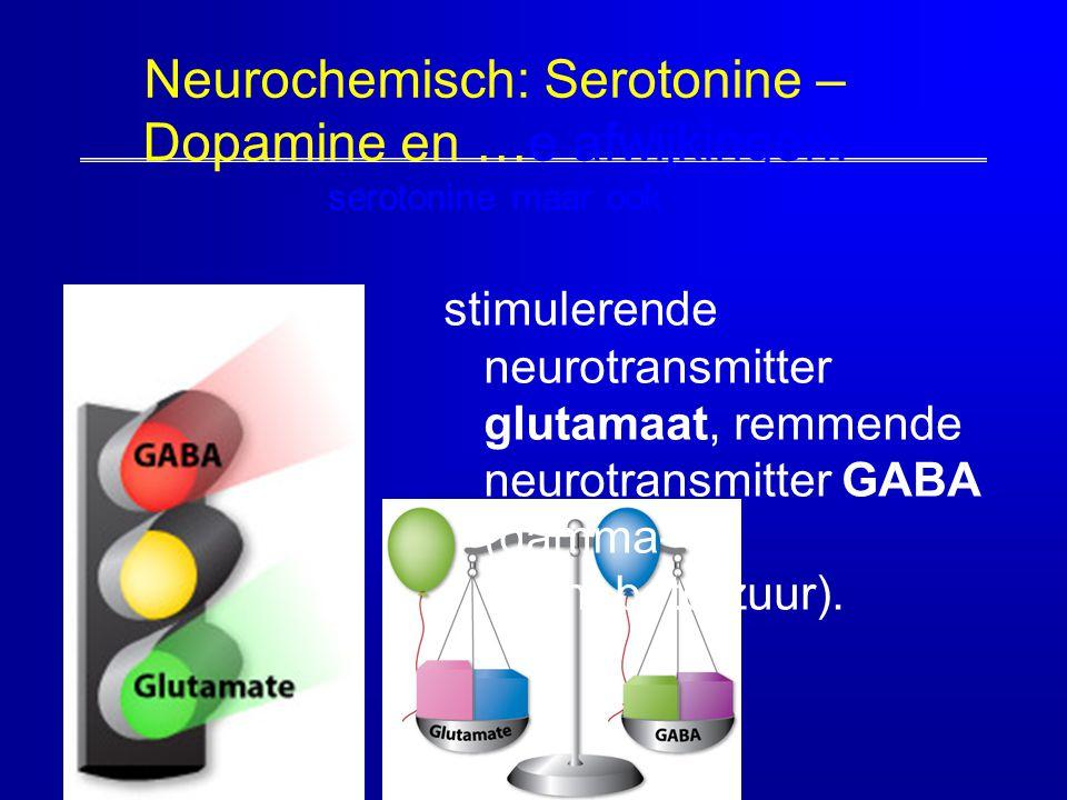 Neurochemisch: Serotonine – Dopamine en …e afwijkingen: serotonine maar ook