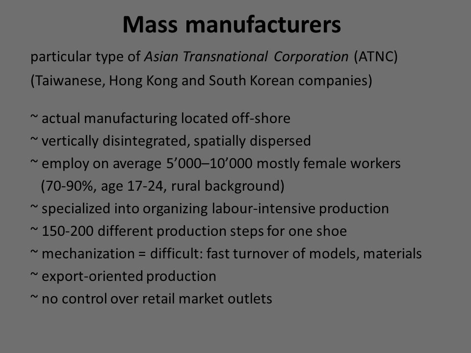Mass manufacturers particular type of Asian Transnational Corporation (ATNC) (Taiwanese, Hong Kong and South Korean companies)