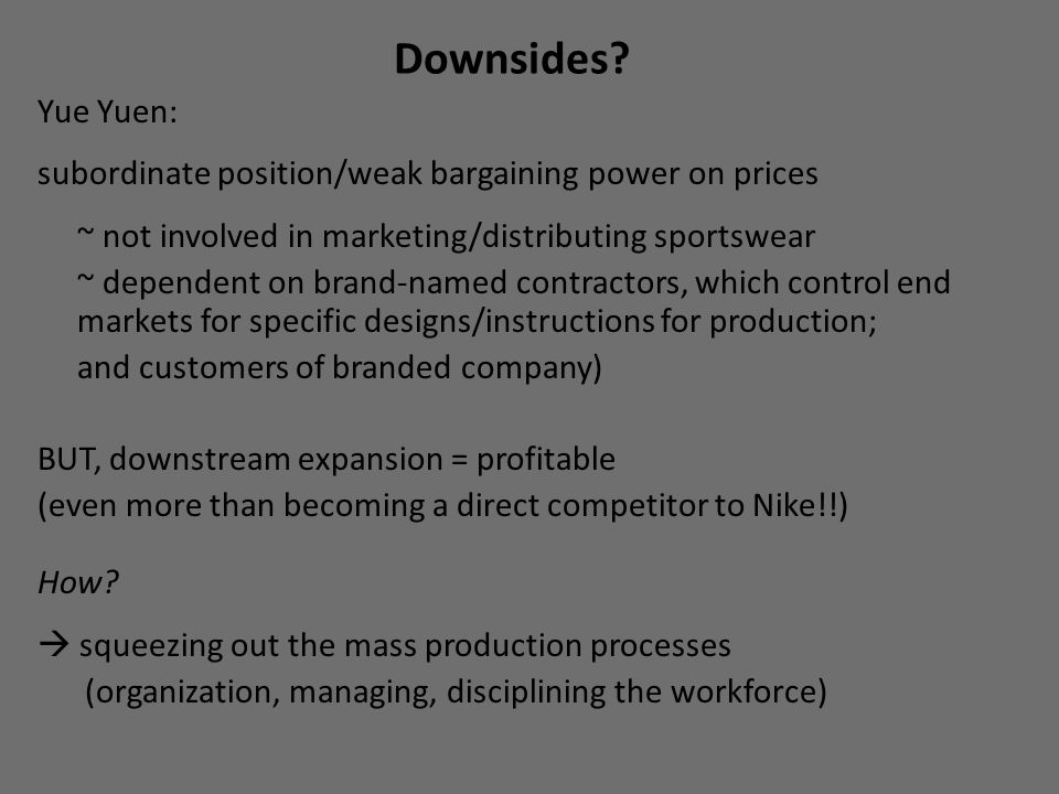 Downsides Yue Yuen: subordinate position/weak bargaining power on prices. ~ not involved in marketing/distributing sportswear.