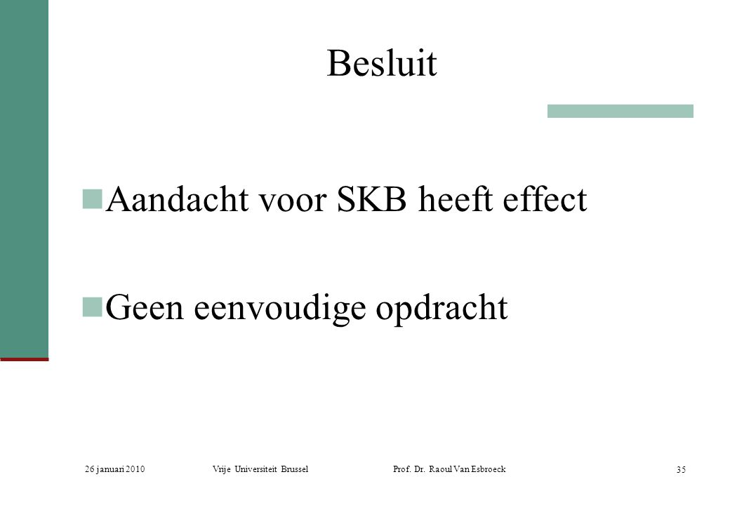 Besluit Aandacht voor SKB heeft effect Geen eenvoudige opdracht