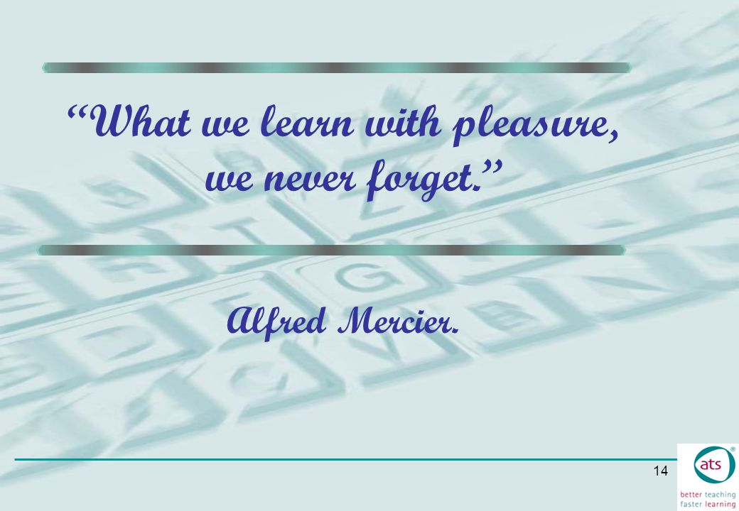 What we learn with pleasure, we never forget.