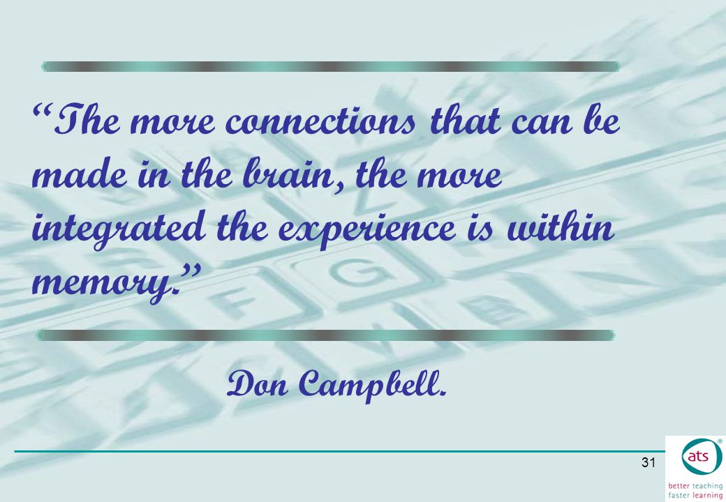 The more connections that can be made in the brain, the more integrated the experience is within memory.