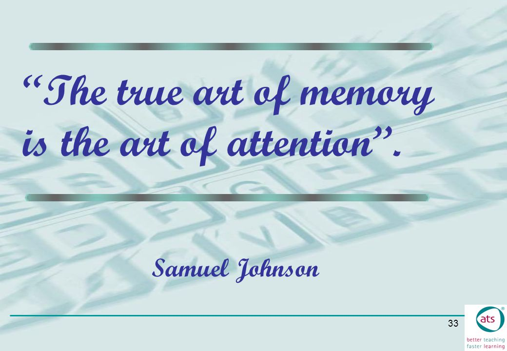 The true art of memory is the art of attention .