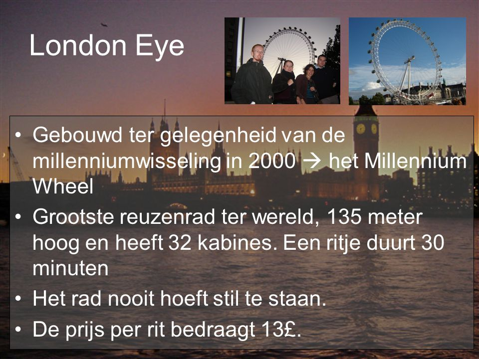 London Eye Gebouwd ter gelegenheid van de millenniumwisseling in 2000  het Millennium Wheel.