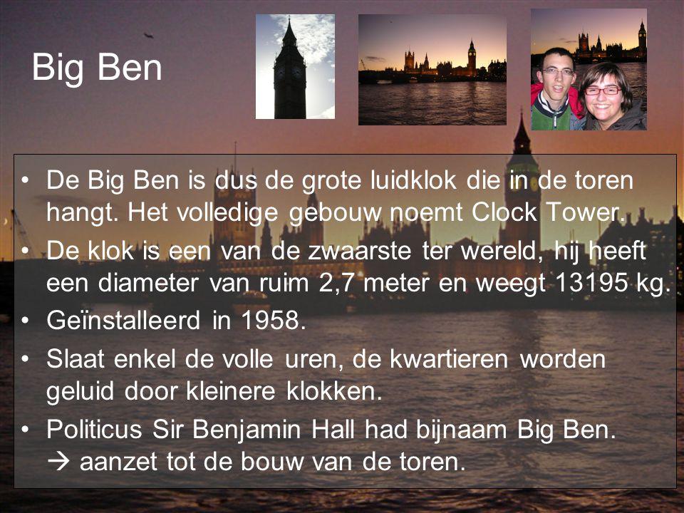 Big Ben De Big Ben is dus de grote luidklok die in de toren hangt. Het volledige gebouw noemt Clock Tower.