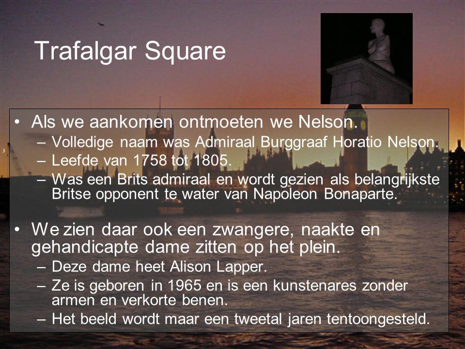 Trafalgar Square Als we aankomen ontmoeten we Nelson.