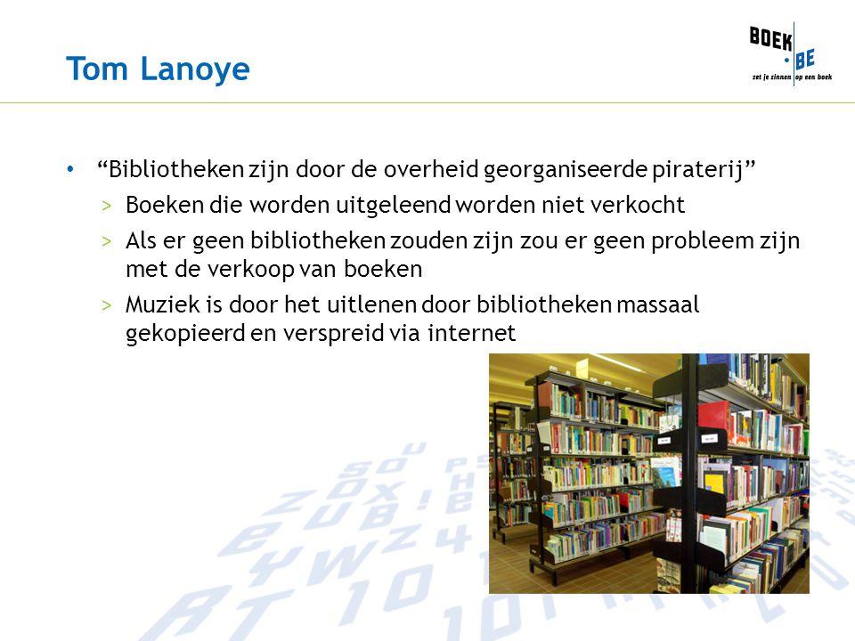 Tom Lanoye Bibliotheken zijn door de overheid georganiseerde piraterij Boeken die worden uitgeleend worden niet verkocht.