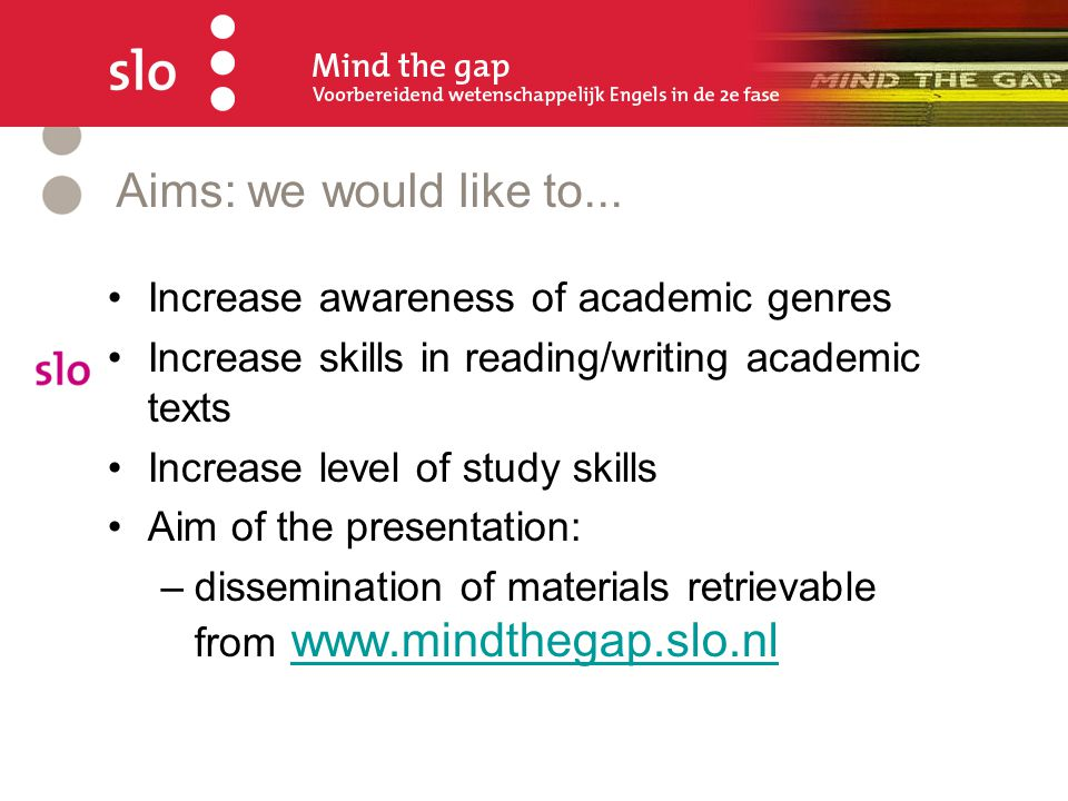 Aims: we would like to... Increase awareness of academic genres