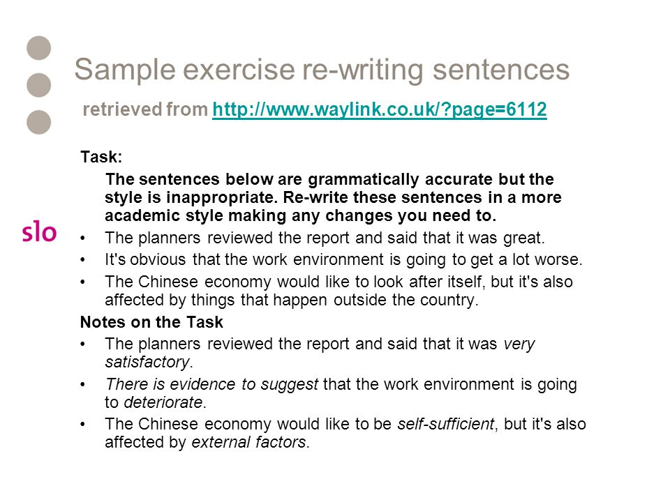 Sample exercise re-writing sentences retrieved from http://www.waylink.co.uk/ page=6112