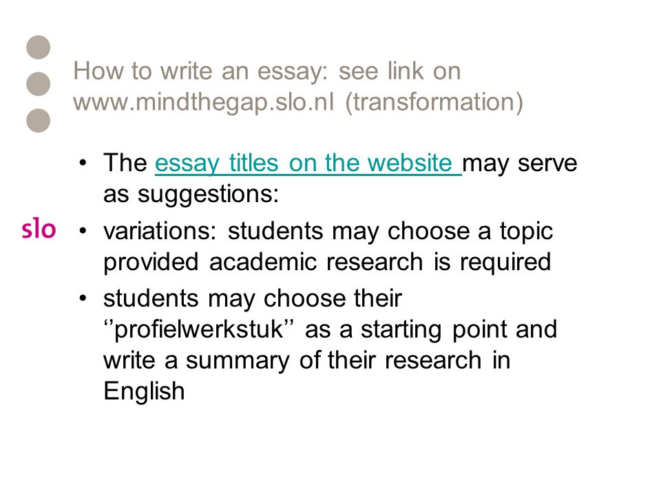 How to write an essay: see link on www. mindthegap. slo
