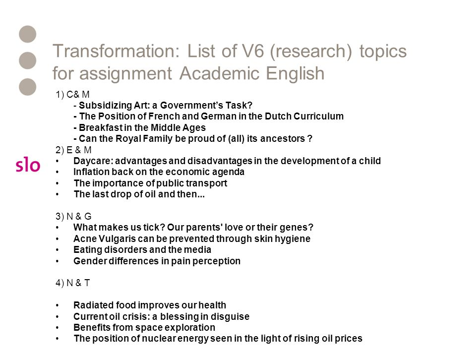 Transformation: List of V6 (research) topics for assignment Academic English