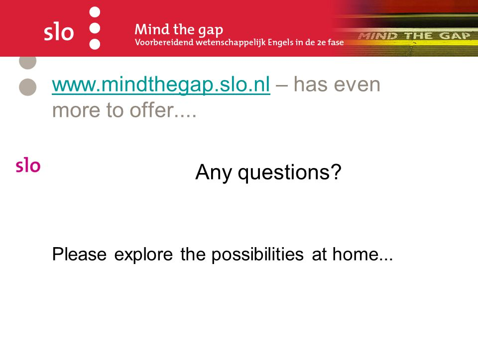 www.mindthegap.slo.nl – has even more to offer....