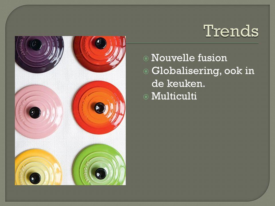 Trends Nouvelle fusion Globalisering, ook in de keuken. Multiculti