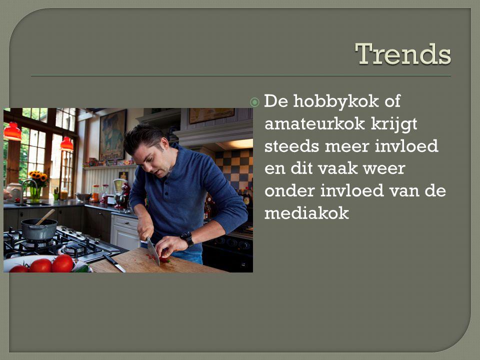 Trends De hobbykok of amateurkok krijgt steeds meer invloed en dit vaak weer onder invloed van de mediakok.