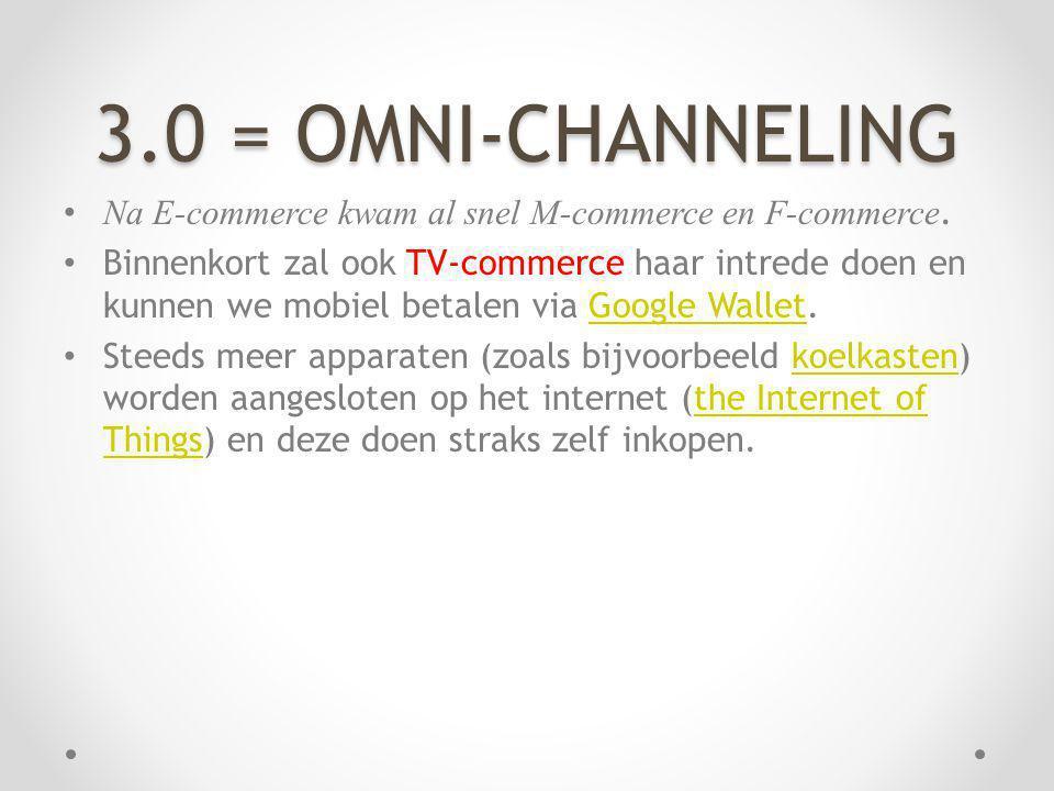 3.0 = OMNI-CHANNELING Na E-commerce kwam al snel M-commerce en F-commerce.