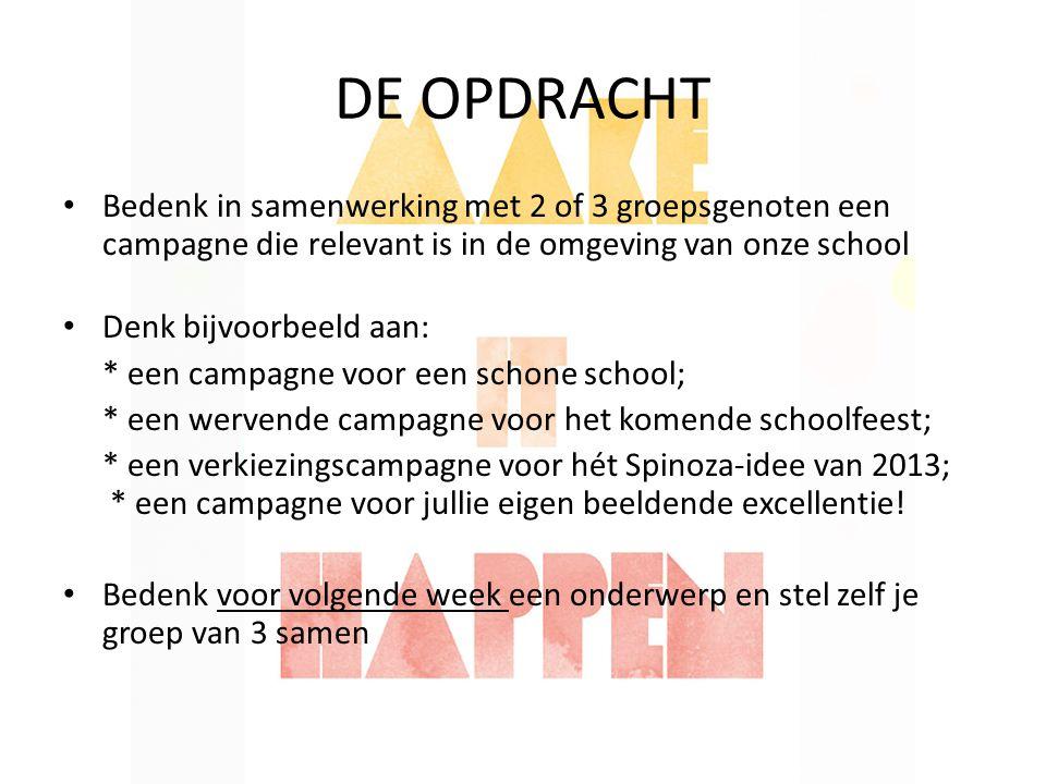 DE OPDRACHT Bedenk in samenwerking met 2 of 3 groepsgenoten een campagne die relevant is in de omgeving van onze school.