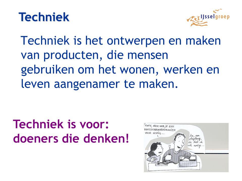 Techniek Techniek is het ontwerpen en maken van producten, die mensen gebruiken om het wonen, werken en leven aangenamer te maken.