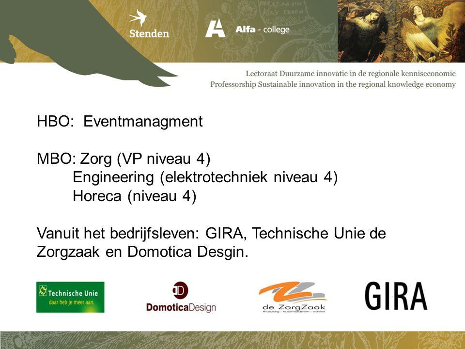 HBO: Eventmanagment MBO: Zorg (VP niveau 4) Engineering (elektrotechniek niveau 4) Horeca (niveau 4)