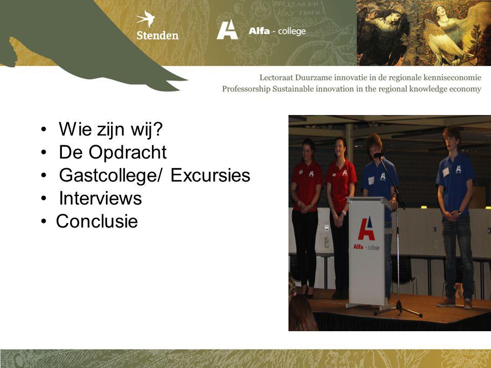Wie zijn wij De Opdracht Gastcollege/ Excursies Interviews Conclusie