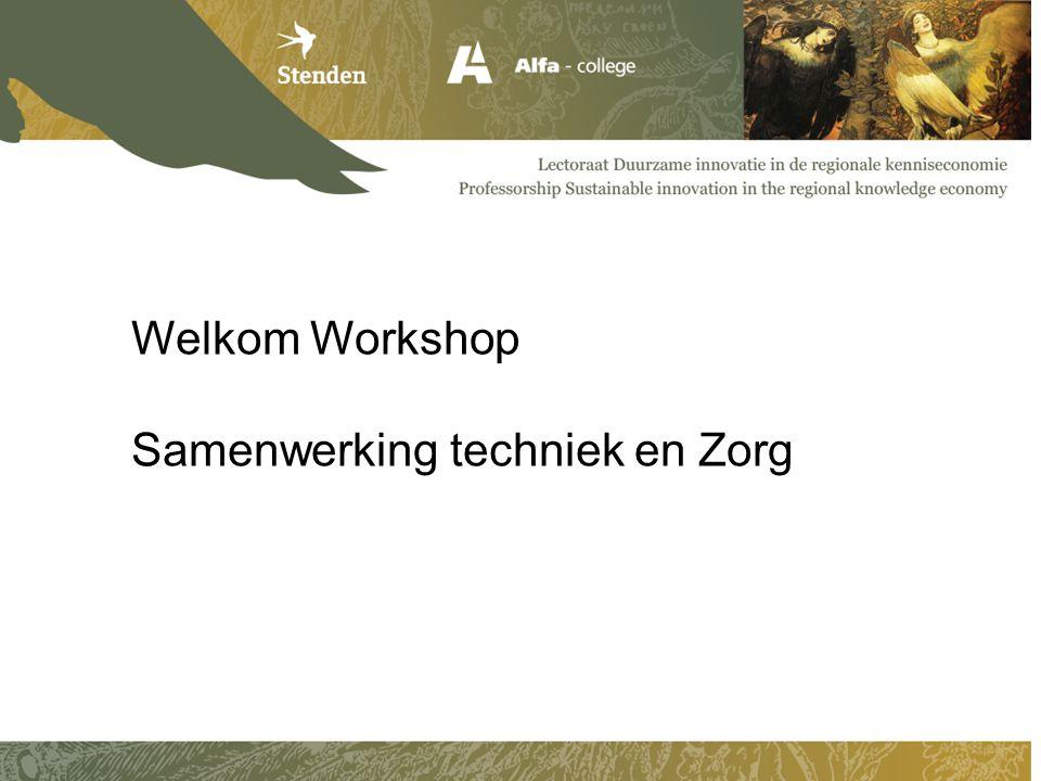 Welkom Workshop Samenwerking techniek en Zorg
