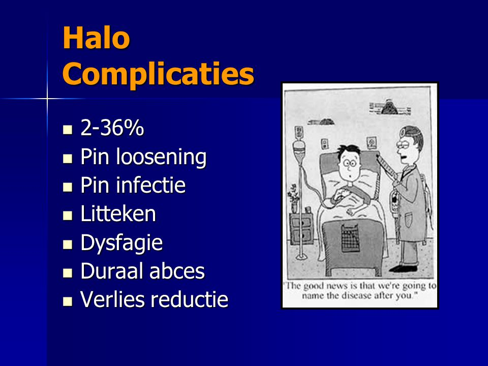 Halo Complicaties 2-36% Pin loosening Pin infectie Litteken Dysfagie