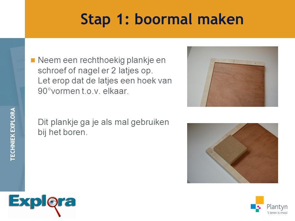 Stap 1: boormal maken Neem een rechthoekig plankje en schroef of nagel er 2 latjes op. Let erop dat de latjes een hoek van 90°vormen t.o.v. elkaar.