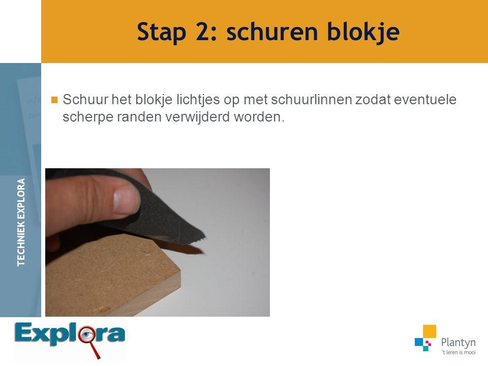 Stap 2: schuren blokje Schuur het blokje lichtjes op met schuurlinnen zodat eventuele scherpe randen verwijderd worden.