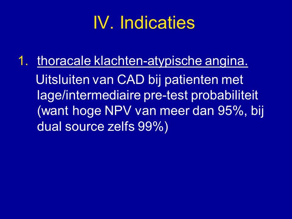 IV. Indicaties 1. thoracale klachten-atypische angina.