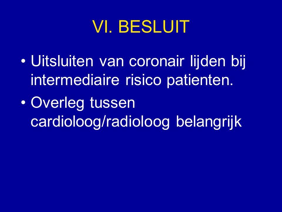 VI. BESLUIT Uitsluiten van coronair lijden bij intermediaire risico patienten.
