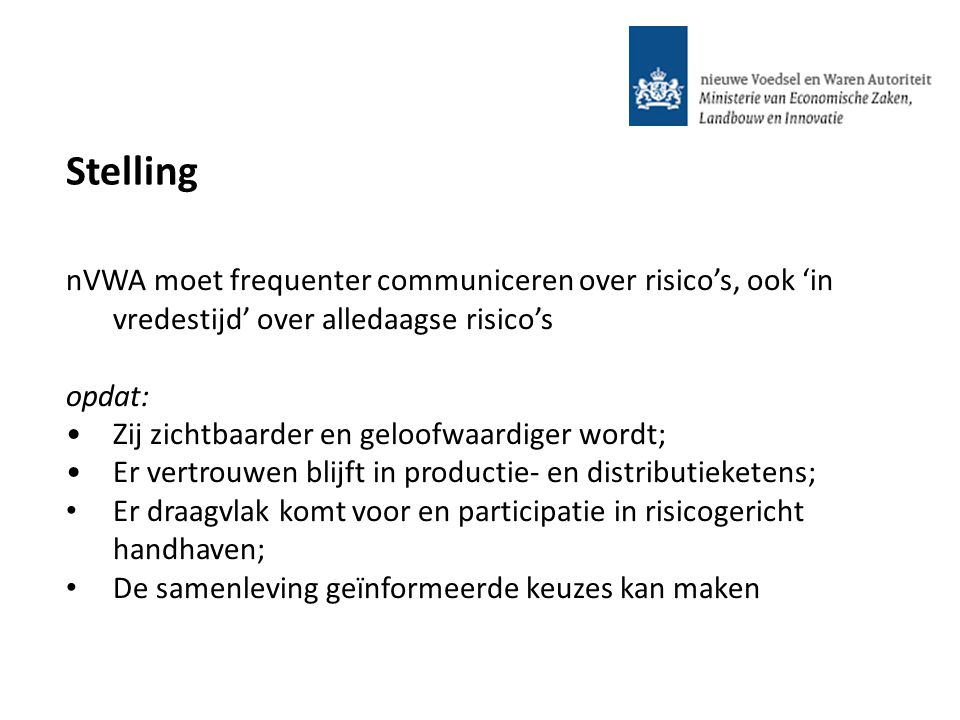 Stelling nVWA moet frequenter communiceren over risico's, ook 'in vredestijd' over alledaagse risico's.
