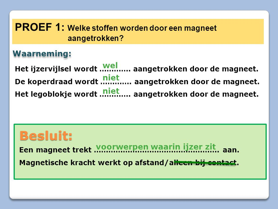 Besluit: PROEF 1: Welke stoffen worden door een magneet aangetrokken