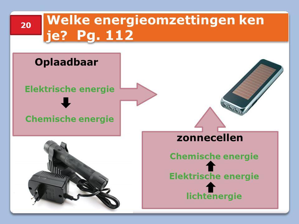 Welke energieomzettingen ken je Pg. 112