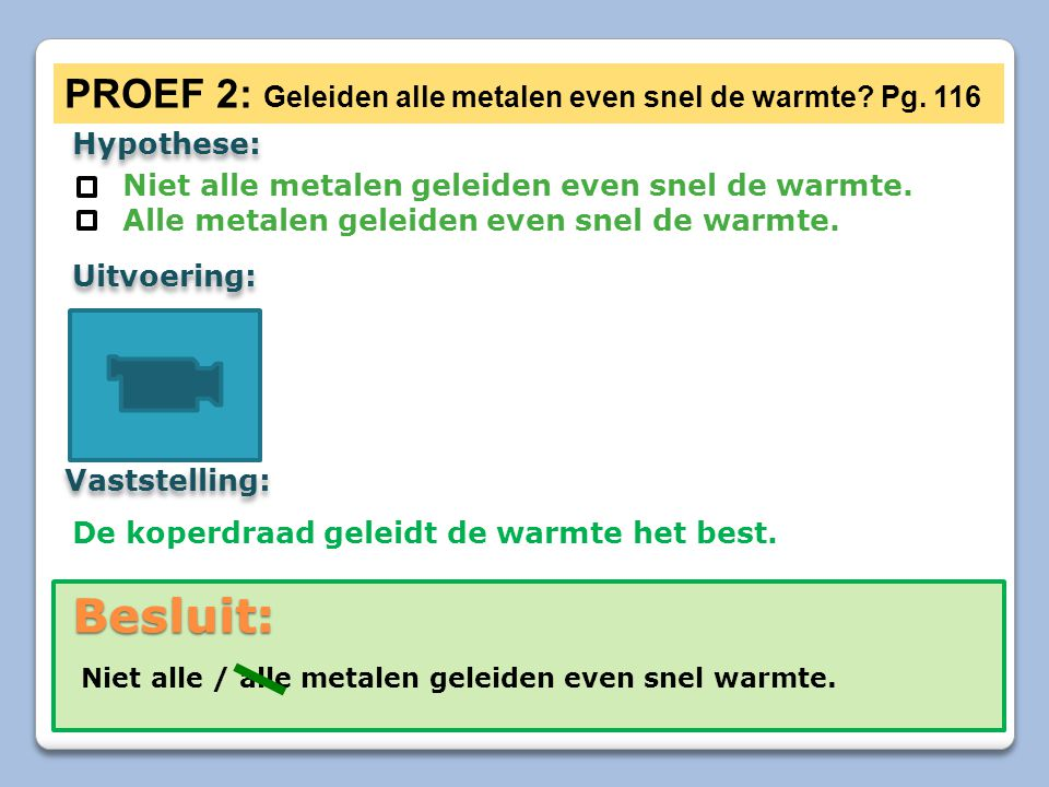 Besluit: PROEF 2: Geleiden alle metalen even snel de warmte Pg. 116