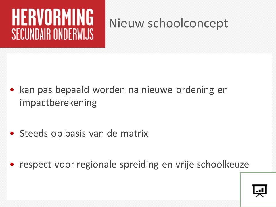 Nieuw schoolconcept kan pas bepaald worden na nieuwe ordening en impactberekening. Steeds op basis van de matrix.