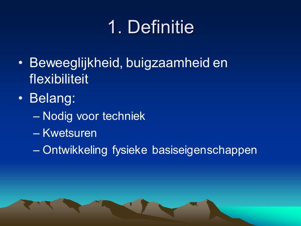 1. Definitie Beweeglijkheid, buigzaamheid en flexibiliteit Belang: