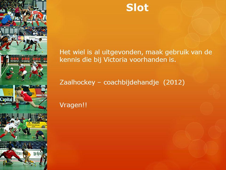 Slot Het wiel is al uitgevonden, maak gebruik van de kennis die bij Victoria voorhanden is. Zaalhockey – coachbijdehandje (2012)
