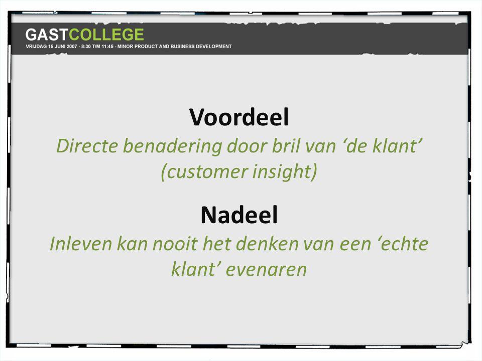 Voordeel Directe benadering door bril van 'de klant' (customer insight) Nadeel.