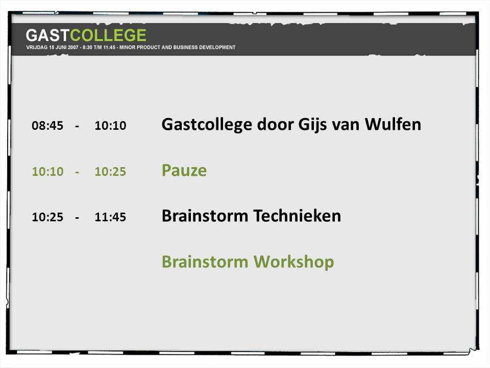 Brainstorm Workshop 08:45 - 10:10 Gastcollege door Gijs van Wulfen