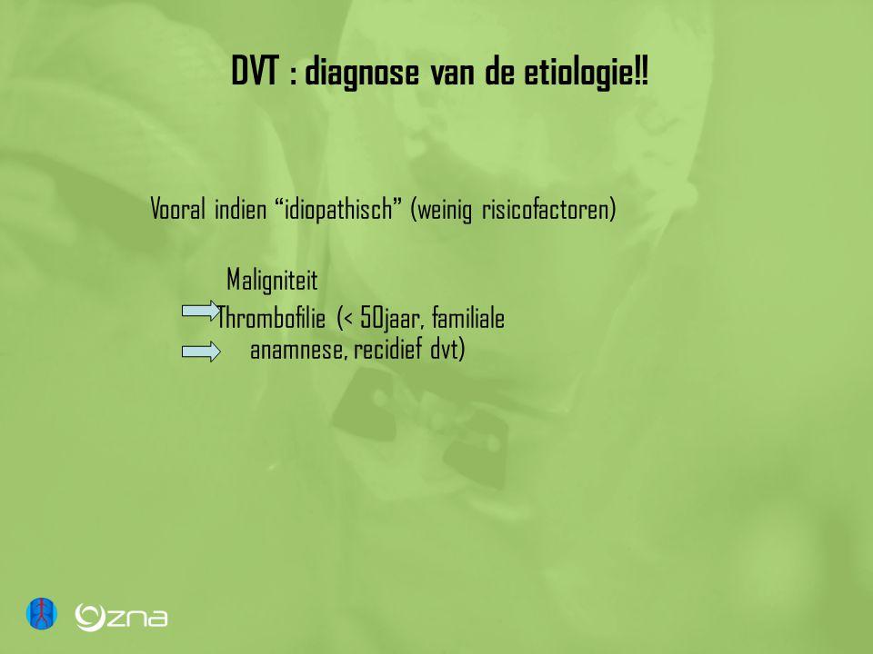 DVT : diagnose van de etiologie!!