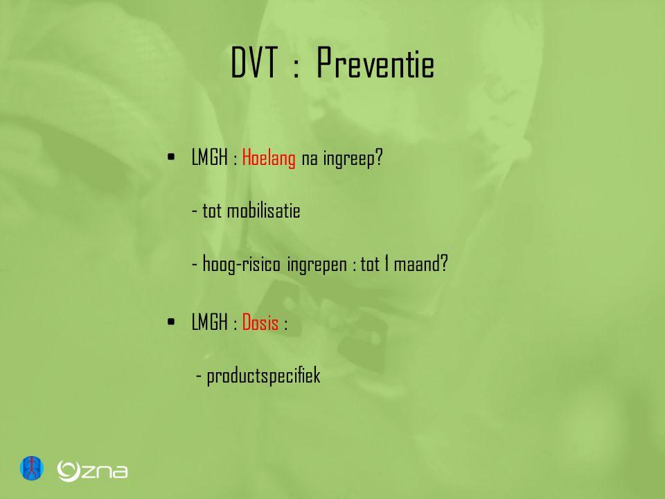 DVT : Preventie LMGH : Hoelang na ingreep - tot mobilisatie - hoog-risico ingrepen : tot 1 maand