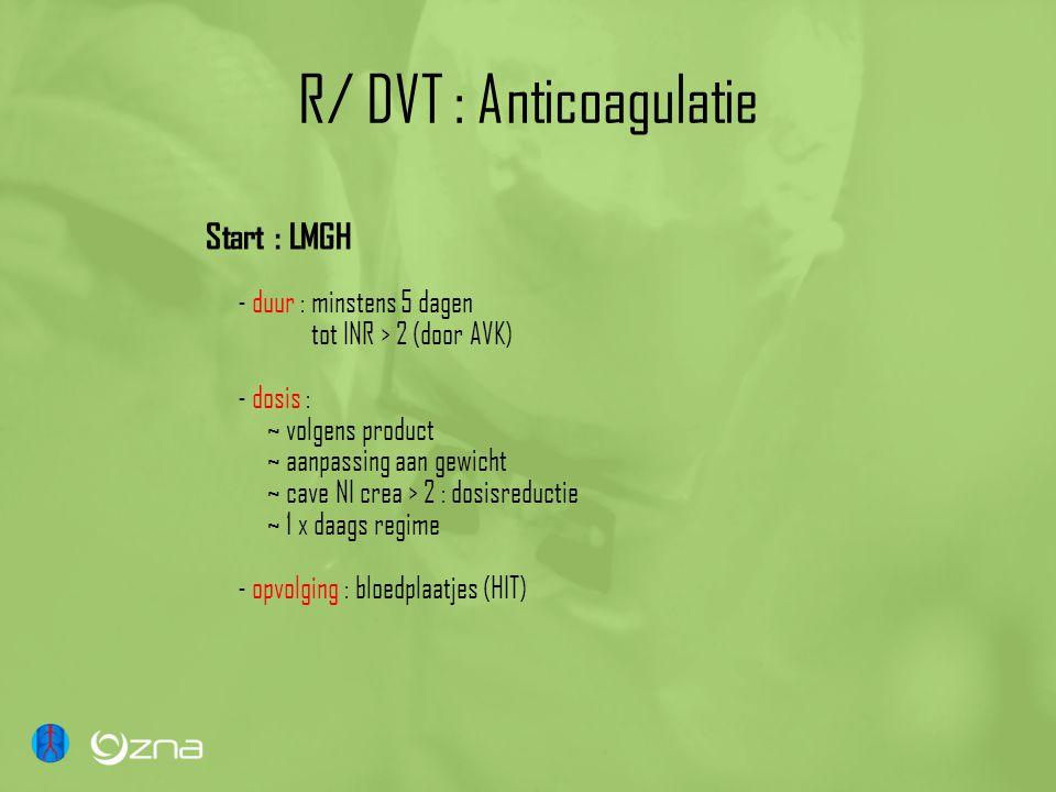 R/ DVT : Anticoagulatie