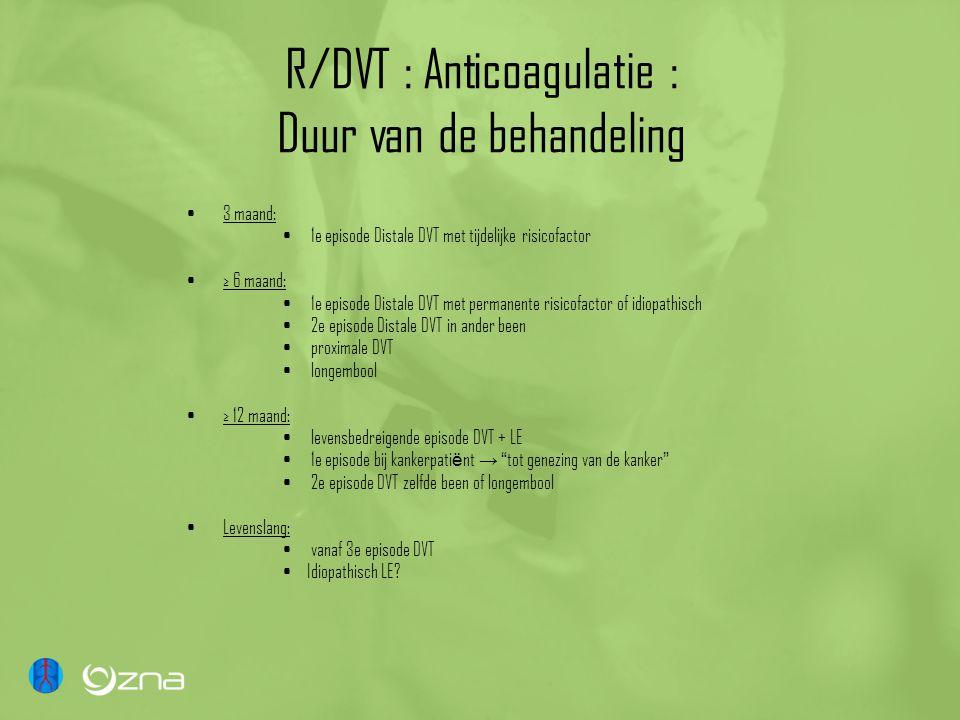 R/DVT : Anticoagulatie : Duur van de behandeling