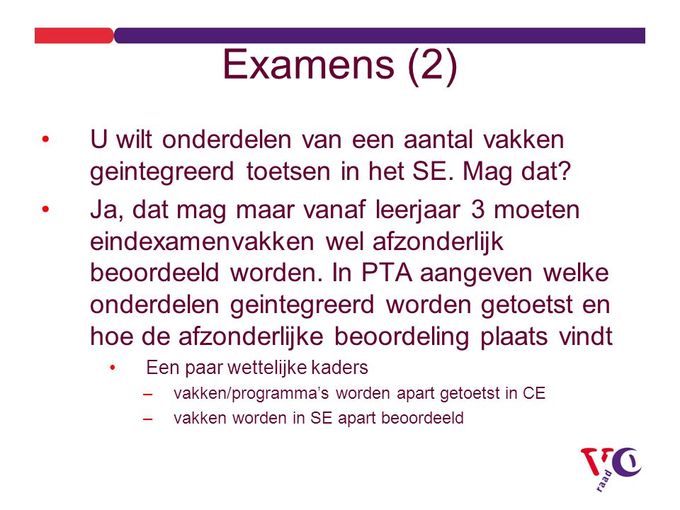 Examens (2) U wilt onderdelen van een aantal vakken geintegreerd toetsen in het SE. Mag dat