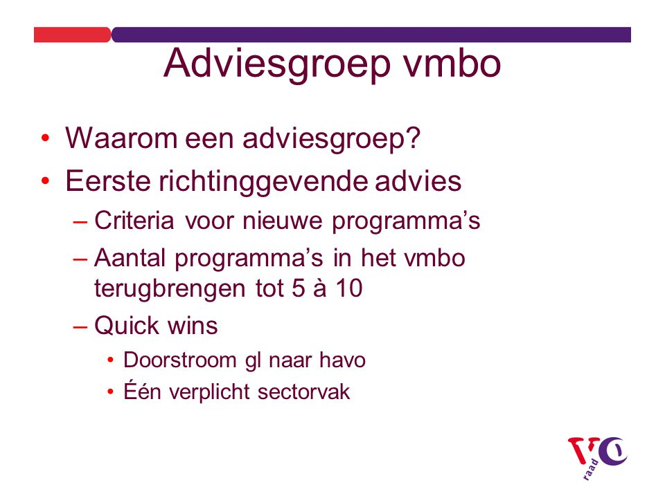 Adviesgroep vmbo Waarom een adviesgroep Eerste richtinggevende advies