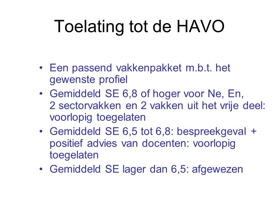 Toelating tot de HAVO Een passend vakkenpakket m.b.t. het gewenste profiel.