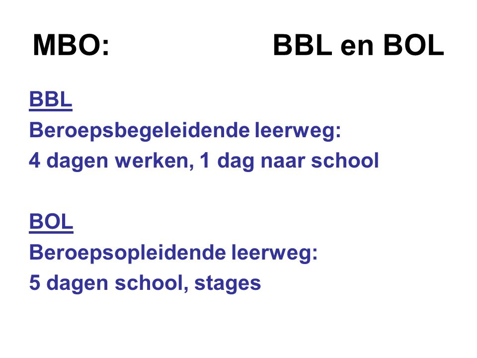 MBO: BBL en BOL BBL Beroepsbegeleidende leerweg: