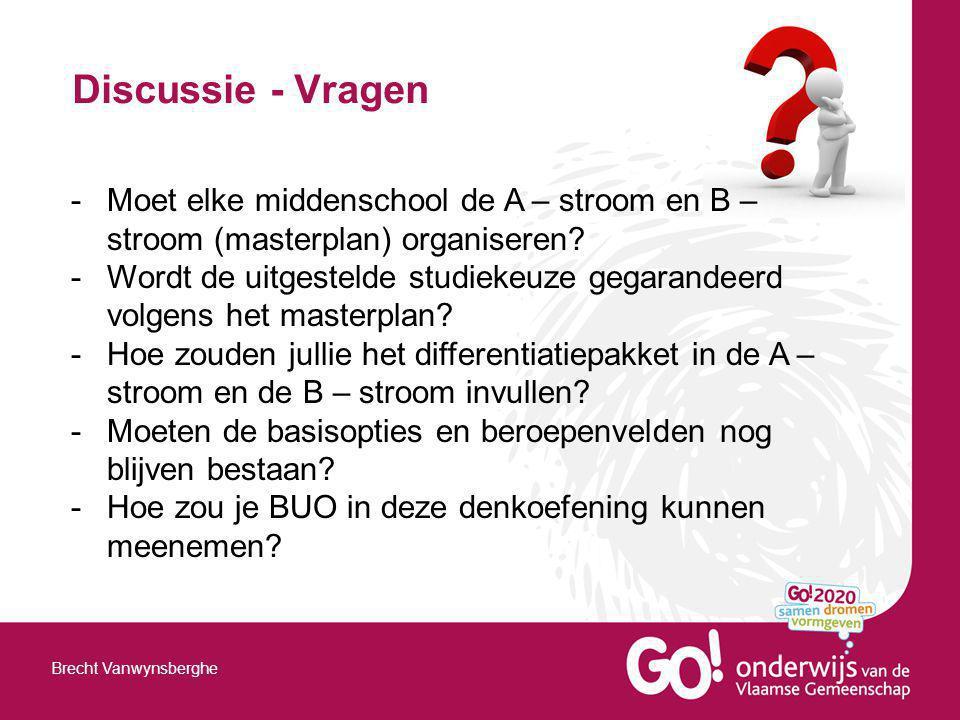 Discussie - Vragen Moet elke middenschool de A – stroom en B – stroom (masterplan) organiseren