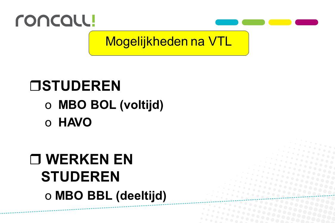 STUDEREN WERKEN EN STUDEREN Mogelijkheden na VTL MBO BOL (voltijd)